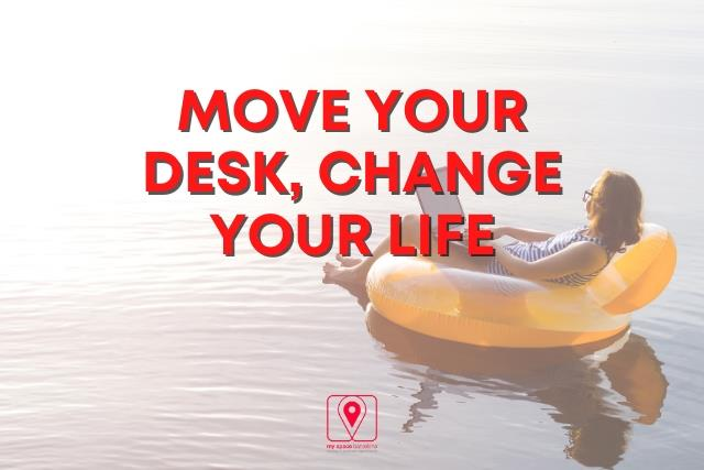 """MOVE YOUR DESK, CHANGE YOUR LIFE"""